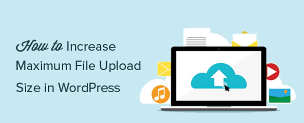 How to change the maximum upload file size for PHP & WordPress